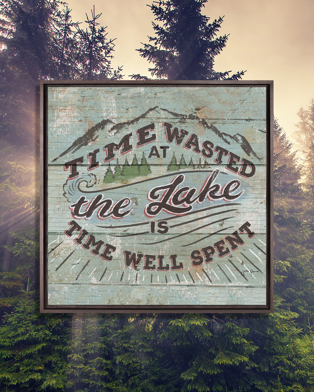 """phrase """"time wasted at the lake is time well spent"""" on worn-looking light-green wood panels"""