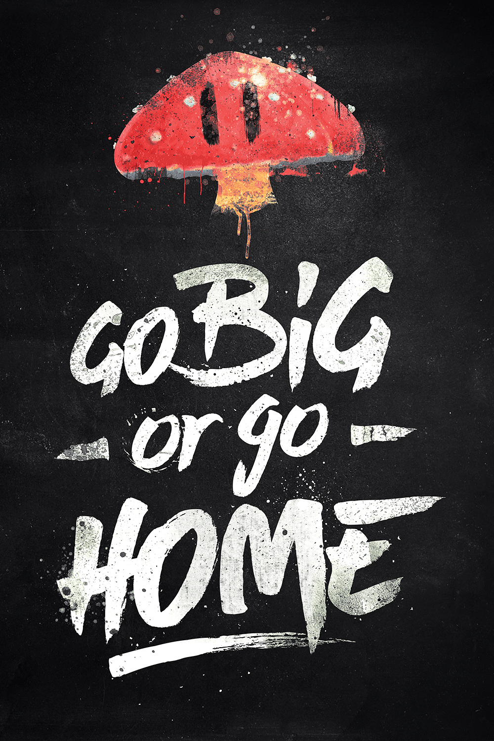 "the phrase ""go big or go home"" with a mushroom from Mario"