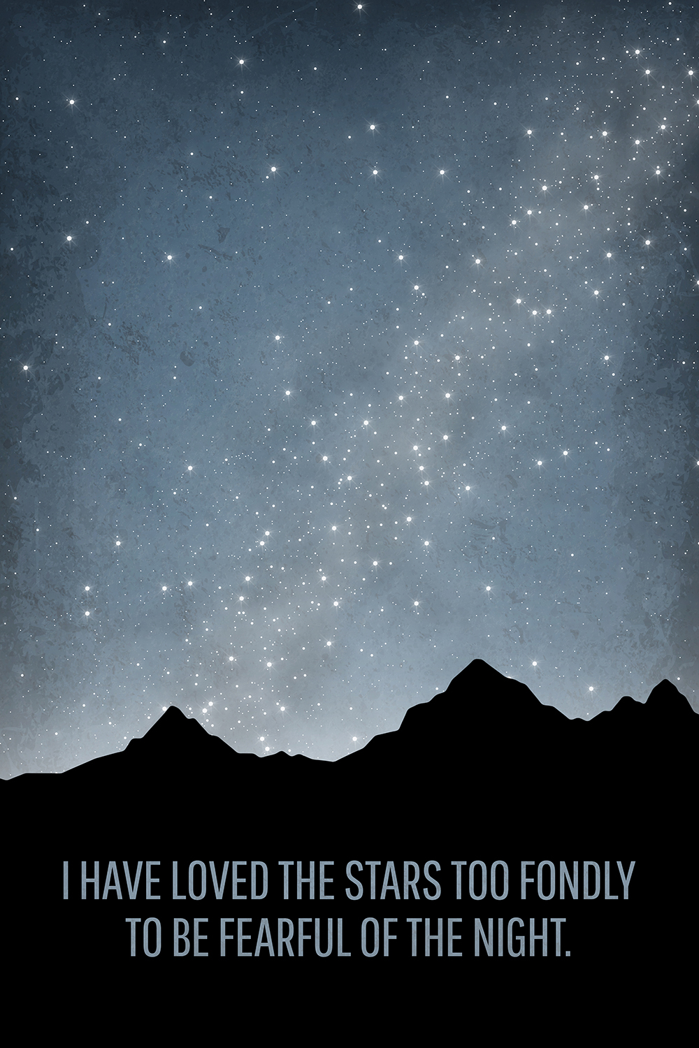 "a silhouette of mountains with the night sky full of stars and the quote ""i have loved the stars too fondly to be fearful of the night"" on the mountains"
