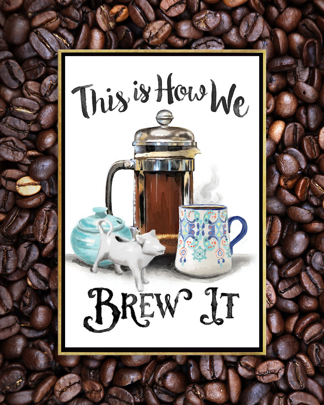 "a print with a french press with a blue sugar bowl, white cow milk dish, and a mug of steaming coffee that reads ""this is how we brew it"""