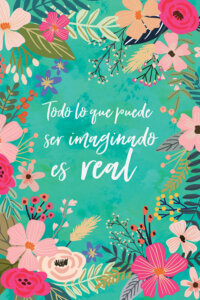 """a turquoise print with colorful flowers and leaves surrounding text that reads """"todo lo que puede ser imaginado es real"""""""