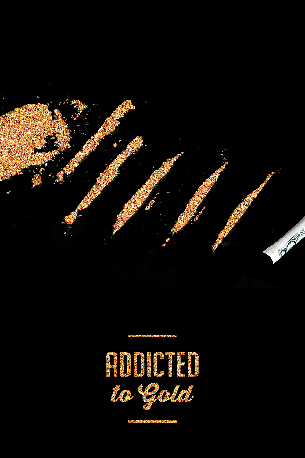 "Gold flakes cut up into lines with a rolled up dollar bill next to them and text underneath that says ""Addicted to gold"" on a black background"