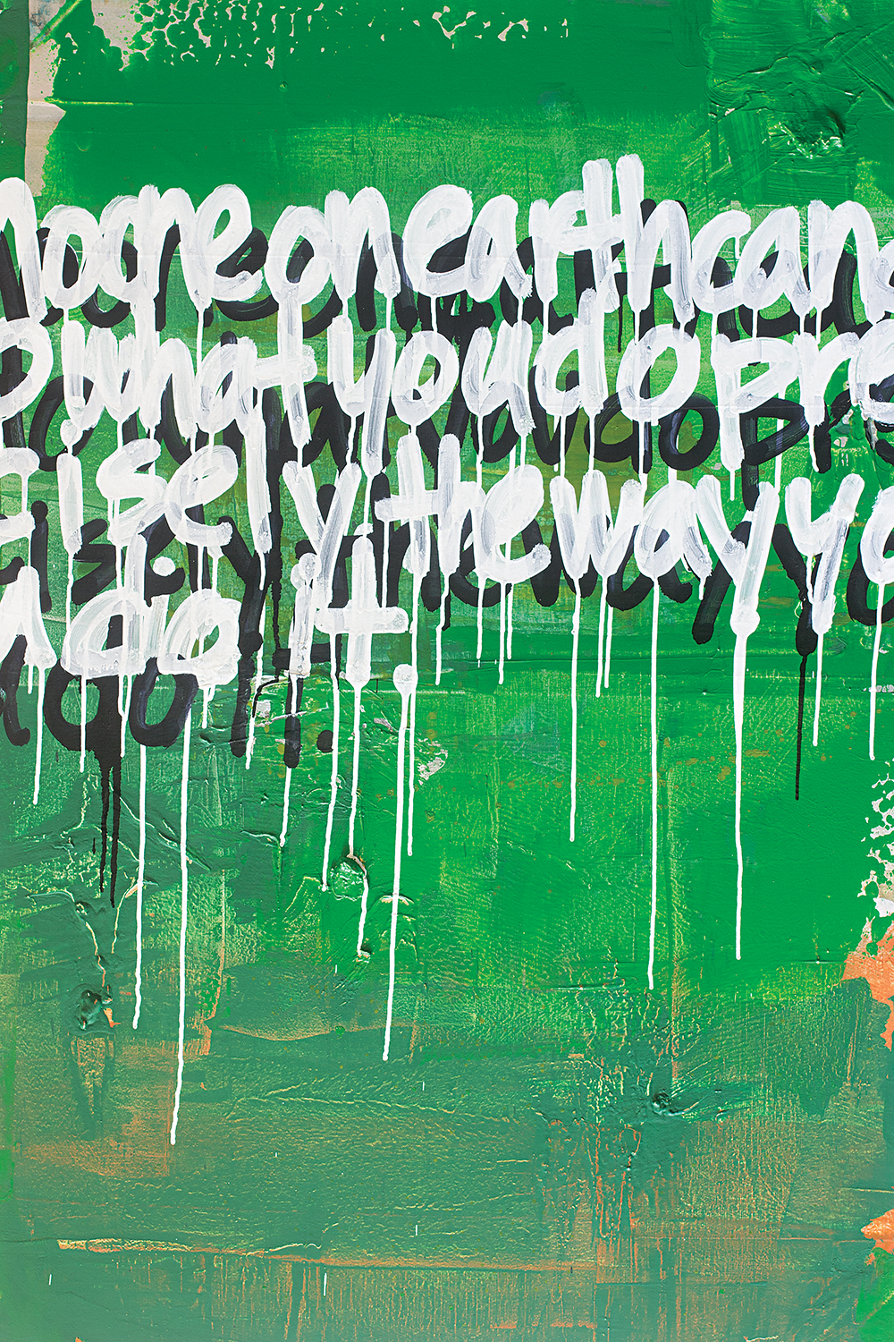"Abstract image with green texture and white dripping letters that say ""No one on earth can do what you do precisely the way you do it."""