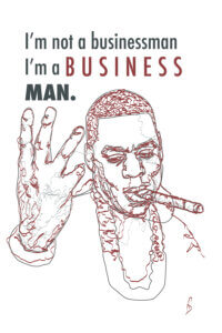 """Line illustration of Jay-Z smoking a cigar with text that says """"I'm not a businessman, I'm a Business, man."""""""