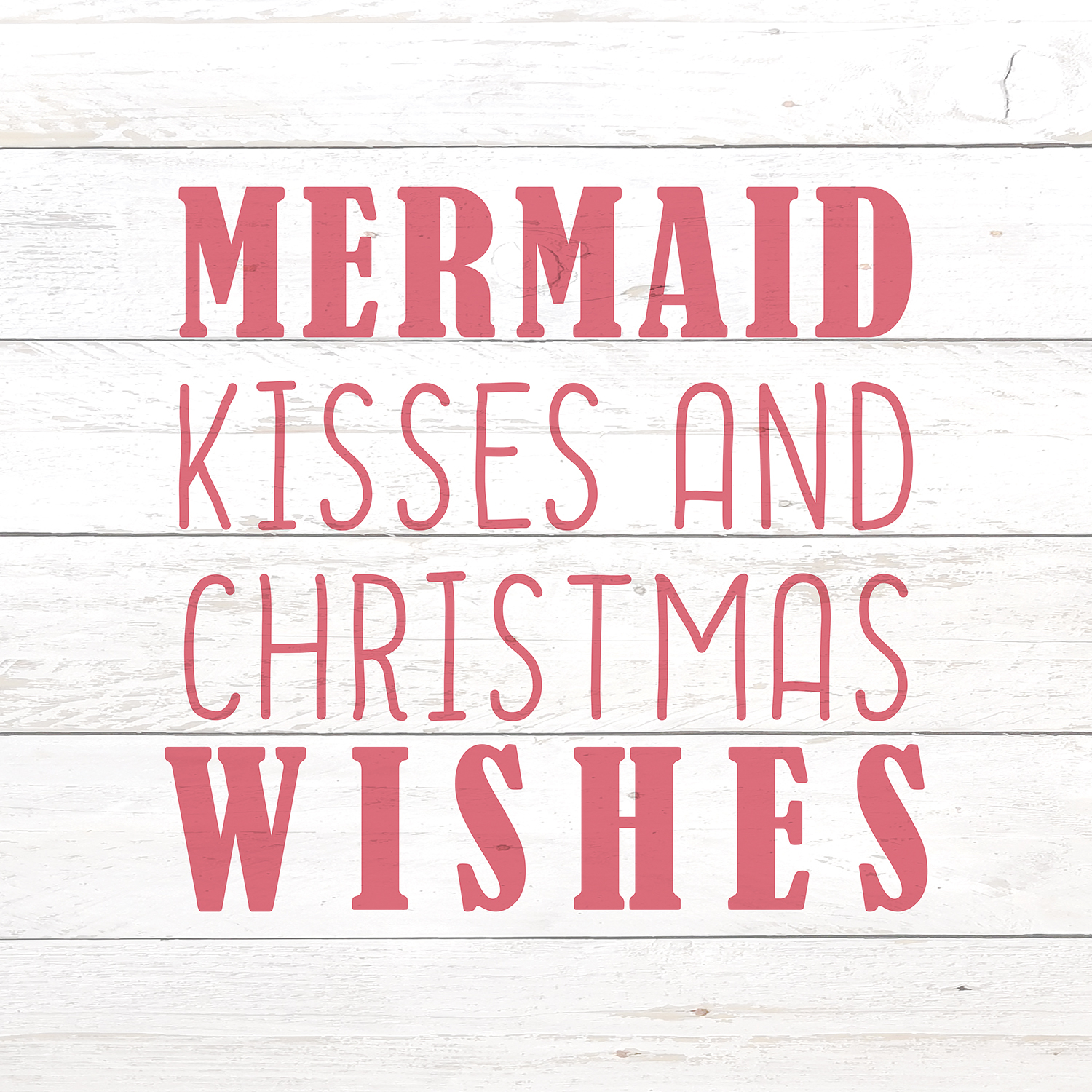 """Typography in red that says """"Mermaid kisses and Christmas wishes"""" on a white shiplap background"""