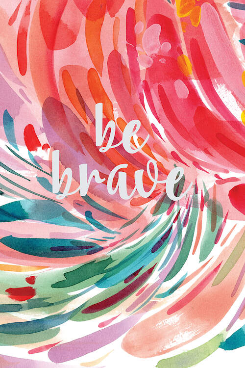 """""""Be Brave"""" by CreativeIngrid shows the words 'be brave' written in white against multi-colored paint brush strokes."""