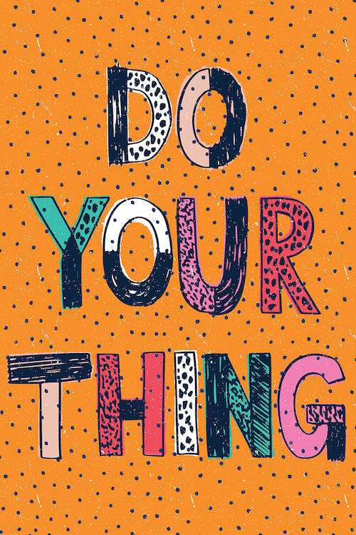 """""""Just Go For It"""" by Sarah Callis shows the words 'do your thing' filled with colorful doodles against an orange background with navy polka dots."""