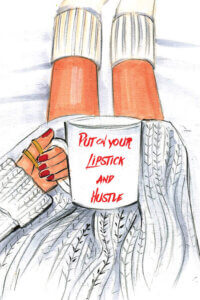 """""""Put On Your Lipstick And Hustle"""" by Rongrong Devoe shows a red-manicured hand holding a mug with the phrase """"put on your lipstick and hustle"""" written on it."""