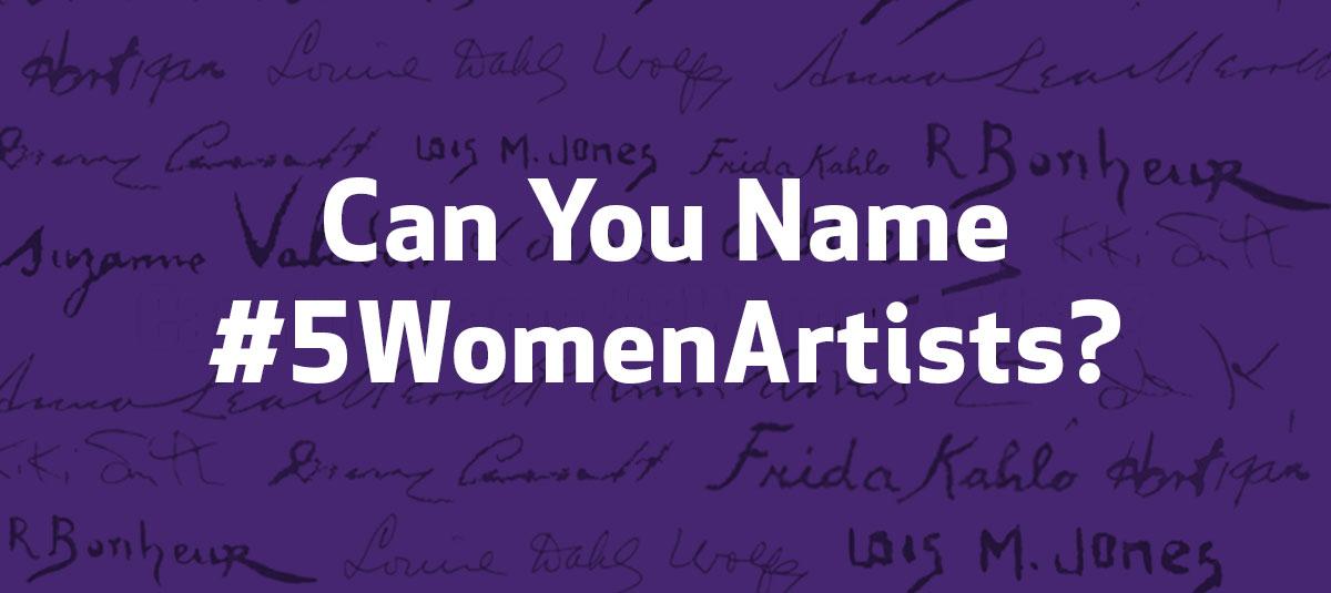 Can You Name #5WomenArtists?